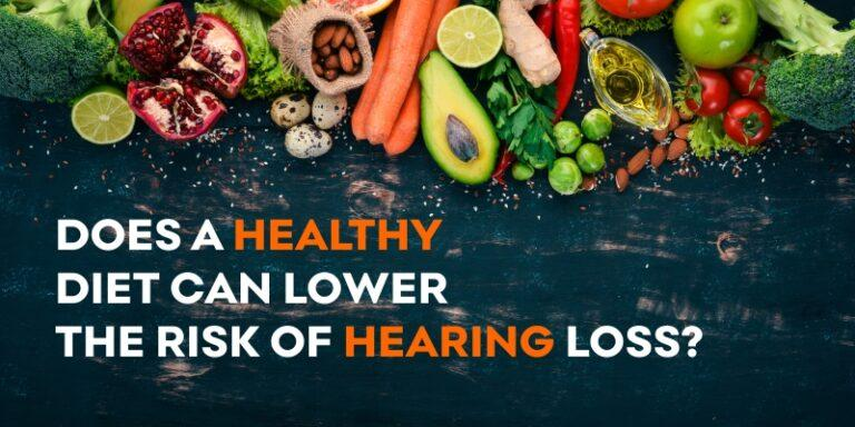 Does A Healthy Diet Lower The Risk Of Hearing Loss?